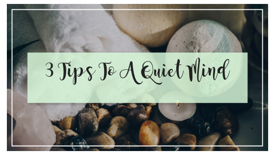 3 Tips To A Quiet Mind